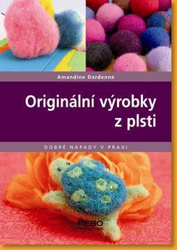 Kniha Originální výrobky z plsti - Dobré nápady v praxi Rebo